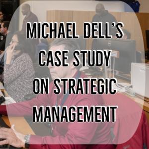 Strategic Management, Michael Dell's case Study